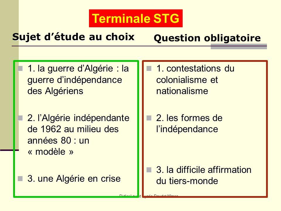 Didier Lavrut Lycée Daudet Nîmes Sujet détude au choix 1. la guerre dAlgérie : la guerre dindépendance des Algériens 1. la guerre dAlgérie : la guerre