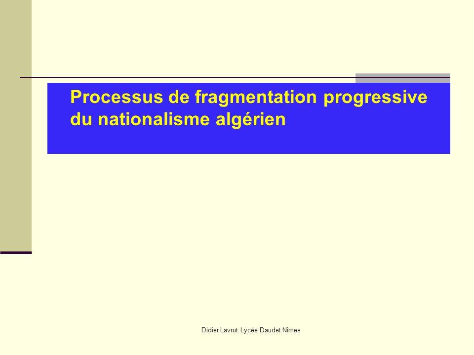 Didier Lavrut Lycée Daudet Nîmes Processus de fragmentation progressive du nationalisme algérien