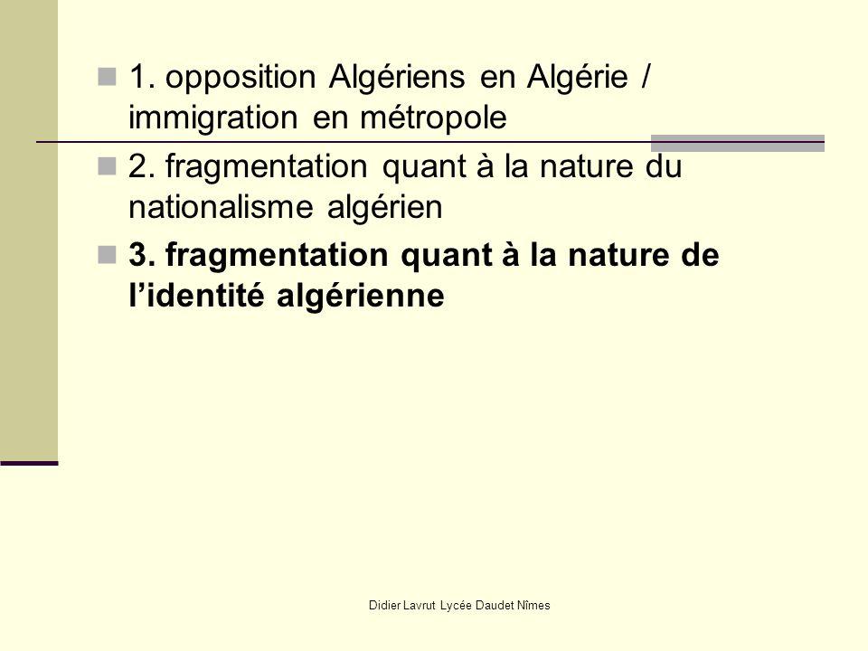 Didier Lavrut Lycée Daudet Nîmes 1. opposition Algériens en Algérie / immigration en métropole 2. fragmentation quant à la nature du nationalisme algé