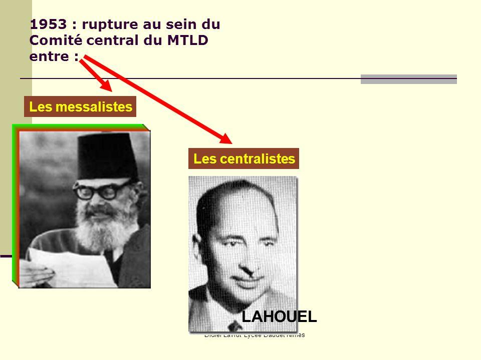 Didier Lavrut Lycée Daudet Nîmes 1953 : rupture au sein du Comité central du MTLD entre : Les messalistes Les centralistes LAHOUEL