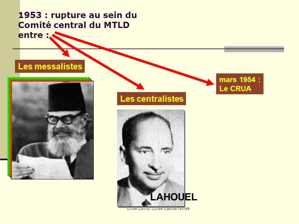 Didier Lavrut Lycée Daudet Nîmes 1953 : rupture au sein du Comité central du MTLD entre : Les messalistes Les centralistes LAHOUEL mars 1954 : Le CRUA
