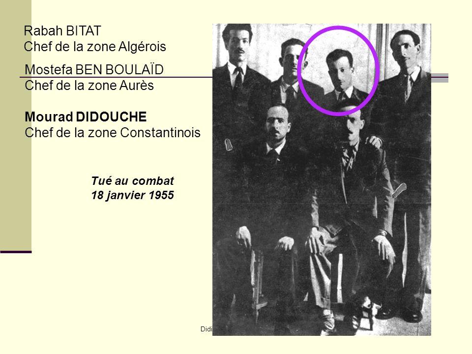 Didier Lavrut Lycée Daudet Nîmes Rabah BITAT Chef de la zone Algérois Mostefa BEN BOULAÏD Chef de la zone Aurès Mourad DIDOUCHE Chef de la zone Constantinois Tué au combat 18 janvier 1955
