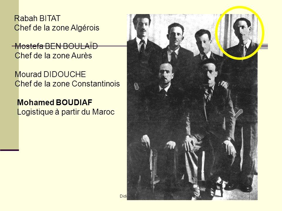Didier Lavrut Lycée Daudet Nîmes Rabah BITAT Chef de la zone Algérois Mostefa BEN BOULAÏD Chef de la zone Aurès Mourad DIDOUCHE Chef de la zone Constantinois Mohamed BOUDIAF Logistique à partir du Maroc