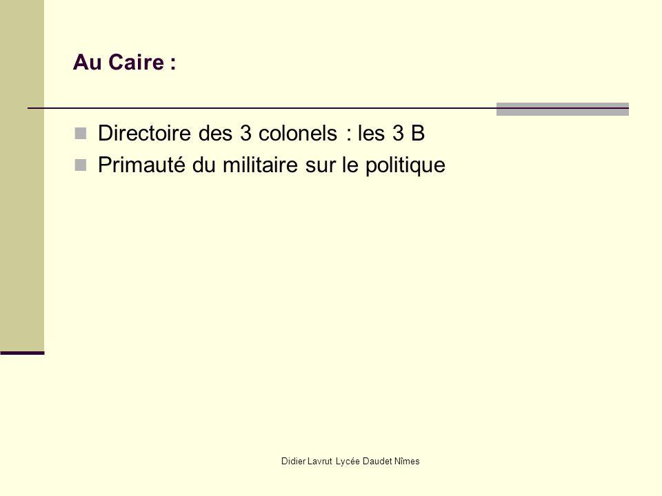 Didier Lavrut Lycée Daudet Nîmes Au Caire : Directoire des 3 colonels : les 3 B Primauté du militaire sur le politique
