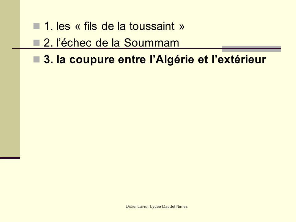 Didier Lavrut Lycée Daudet Nîmes 1. les « fils de la toussaint » 2. léchec de la Soummam 3. la coupure entre lAlgérie et lextérieur