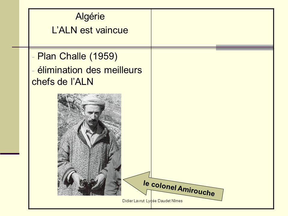 Didier Lavrut Lycée Daudet Nîmes Algérie LALN est vaincue - Plan Challe (1959) - élimination des meilleurs chefs de lALN le colonel Amirouche