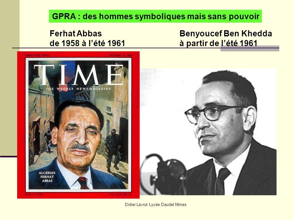 Didier Lavrut Lycée Daudet Nîmes Ferhat Abbas de 1958 à lété 1961 GPRA : des hommes symboliques mais sans pouvoir Benyoucef Ben Khedda à partir de lété 1961