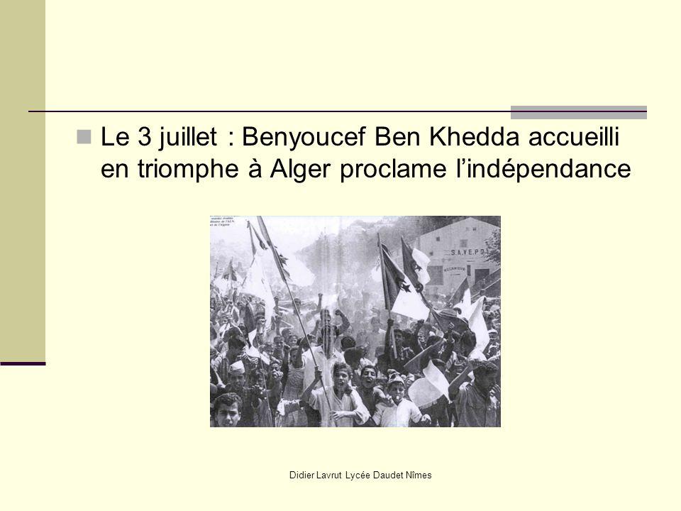 Didier Lavrut Lycée Daudet Nîmes Le 3 juillet : Benyoucef Ben Khedda accueilli en triomphe à Alger proclame lindépendance