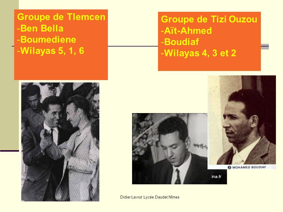 Didier Lavrut Lycée Daudet Nîmes Groupe de Tlemcen -Ben Bella -Boumediene -Wilayas 5, 1, 6 Groupe de Tizi Ouzou -Aït-Ahmed -Boudiaf -Wilayas 4, 3 et 2