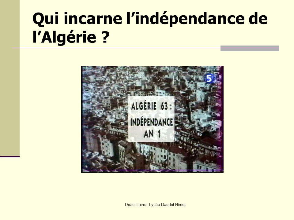 Didier Lavrut Lycée Daudet Nîmes Qui incarne lindépendance de lAlgérie .
