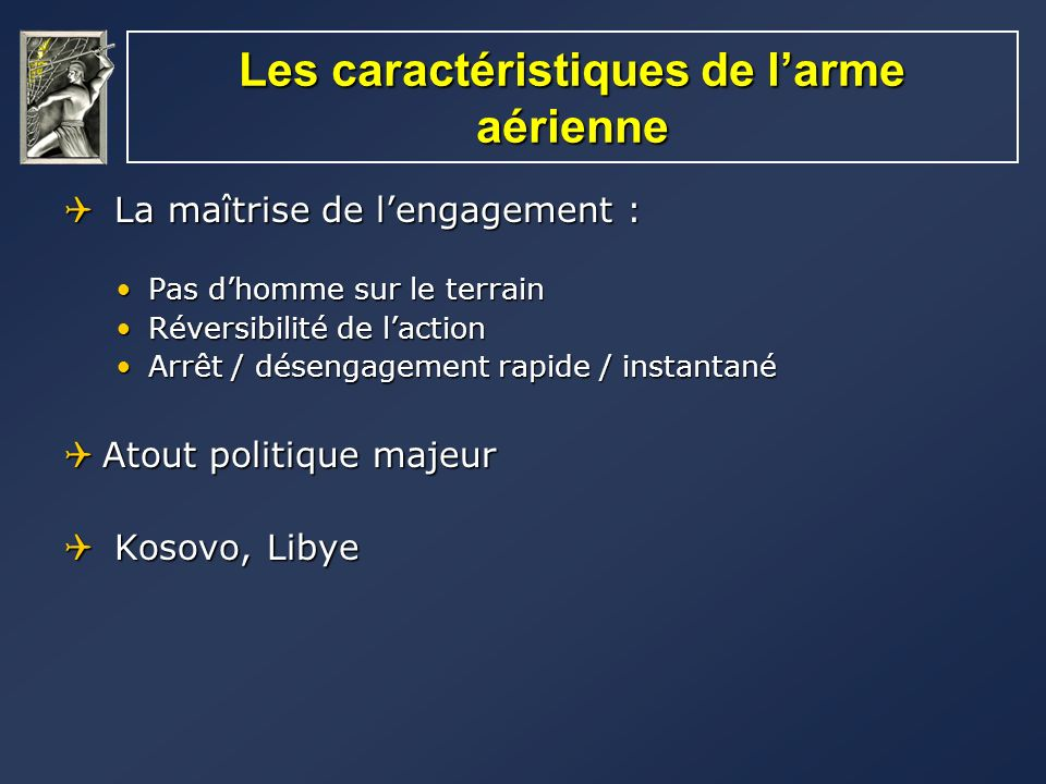 Les caractéristiques de larme aérienne La maîtrise de lengagement : La maîtrise de lengagement : Pas dhomme sur le terrainPas dhomme sur le terrain Ré