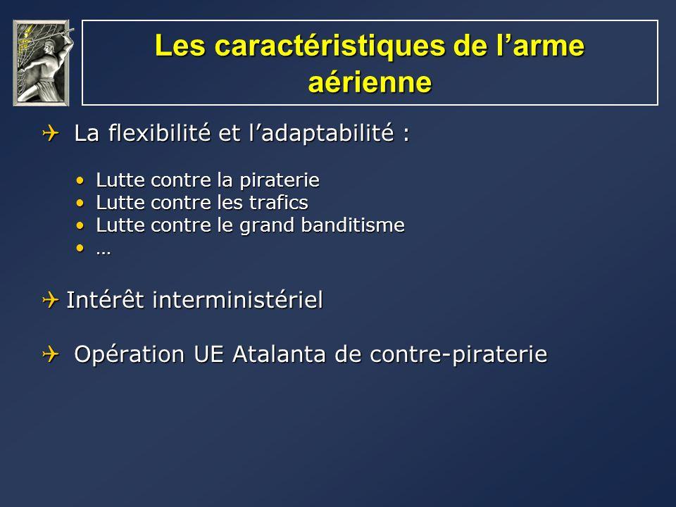 Les caractéristiques de larme aérienne La flexibilité et ladaptabilité : La flexibilité et ladaptabilité : Lutte contre la piraterieLutte contre la pi