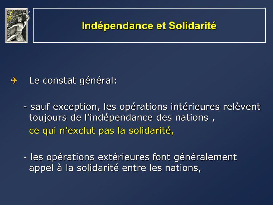Indépendance et Solidarité Le constat général: Le constat général: - sauf exception, les opérations intérieures relèvent toujours de lindépendance des