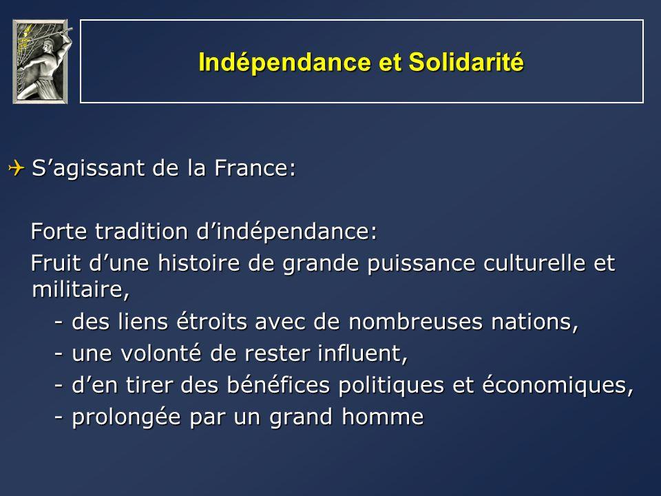 Indépendance et Solidarité Sagissant de la France: Sagissant de la France: Forte tradition dindépendance: Forte tradition dindépendance: Fruit dune hi