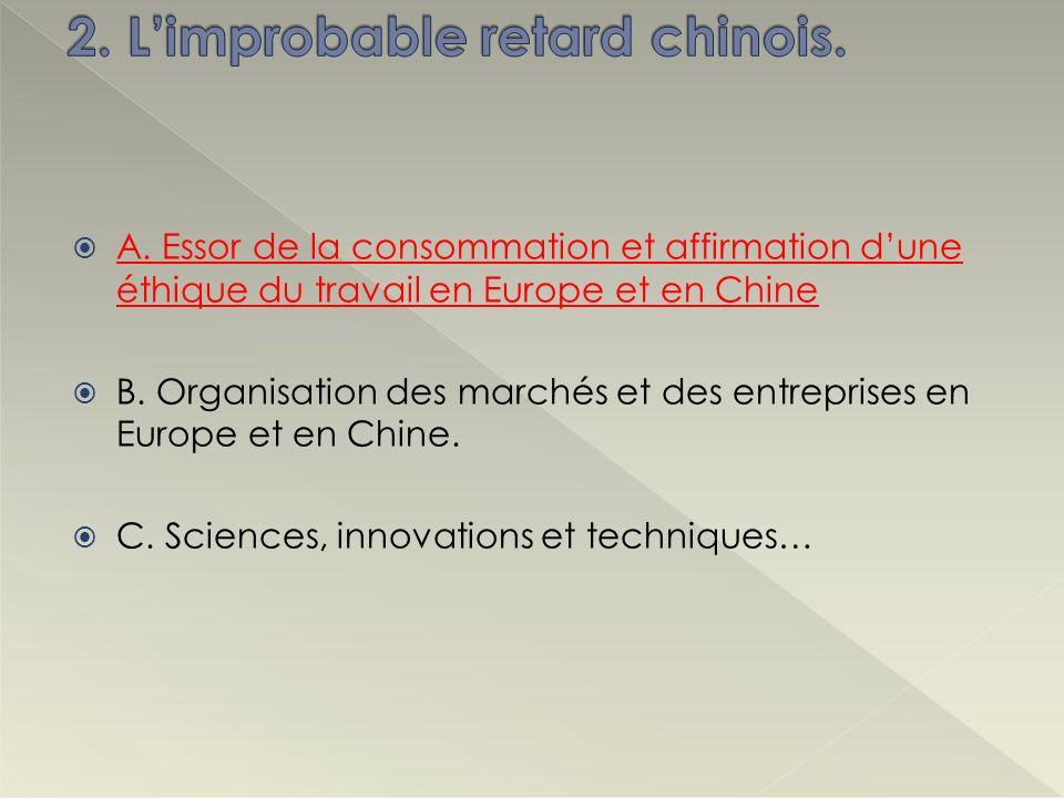 A. Essor de la consommation et affirmation dune éthique du travail en Europe et en Chine B. Organisation des marchés et des entreprises en Europe et e
