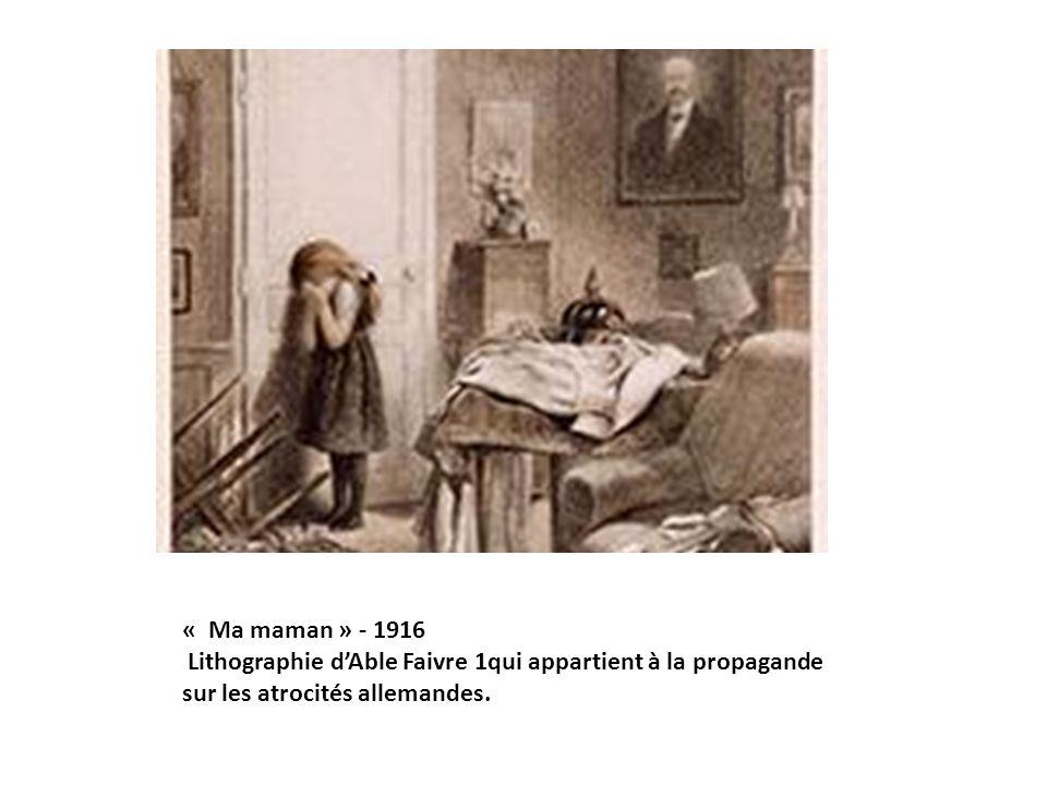 « Ma maman » - 1916 Lithographie dAble Faivre 1qui appartient à la propagande sur les atrocités allemandes.