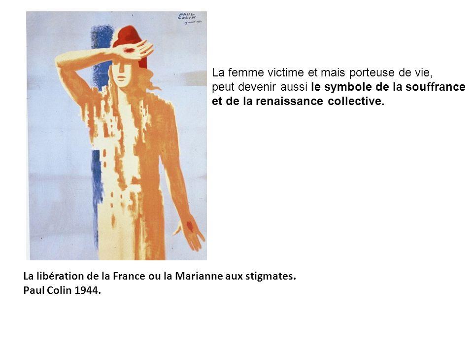 La libération de la France ou la Marianne aux stigmates. Paul Colin 1944. La femme victime et mais porteuse de vie, peut devenir aussi le symbole de l