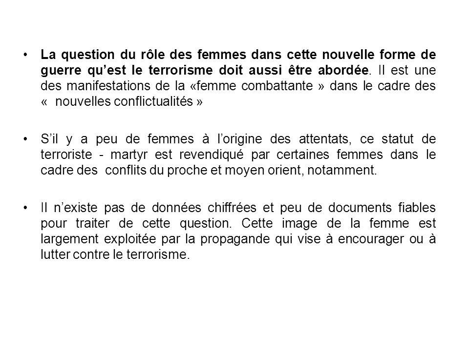 La question du rôle des femmes dans cette nouvelle forme de guerre quest le terrorisme doit aussi être abordée. Il est une des manifestations de la «f