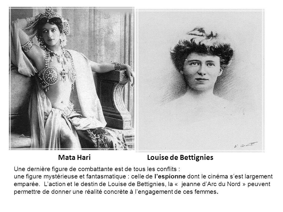 Mata Hari Louise de Bettignies Une dernière figure de combattante est de tous les conflits : une figure mystérieuse et fantasmatique : celle de lespio