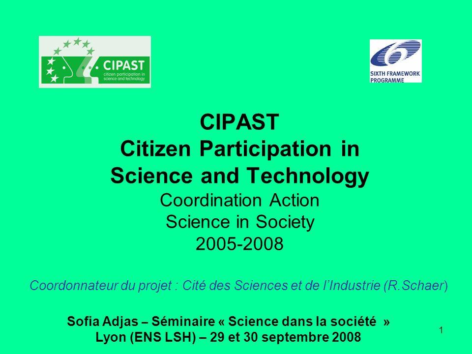 CONTEXTE l implication de la société civile et des citoyens dans les politiques de délibération et les procédés de prises de décisions concernant les enjeux de la science et des techniques ont notablement évolués dans les pays européens.