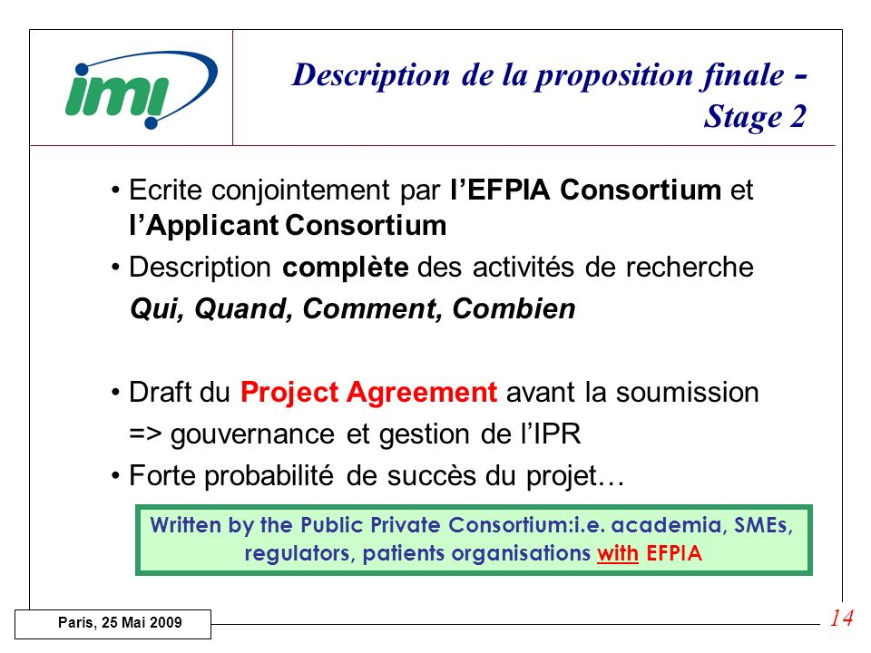 Paris, 25 Mai 2009 Evaluation des Expressions dIntérêts 4 catégories de critères : 1.Scientific and technological excellence. 4 critères (seuil 14/20)