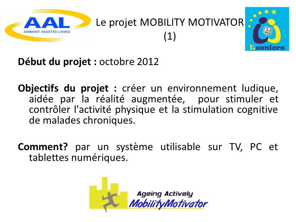 Le projet MOBILITY MOTIVATOR (1) Début du projet : octobre 2012 Objectifs du projet : créer un environnement ludique, aidée par la réalité augmentée, pour stimuler et contrôler l activité physique et la stimulation cognitive de malades chroniques.