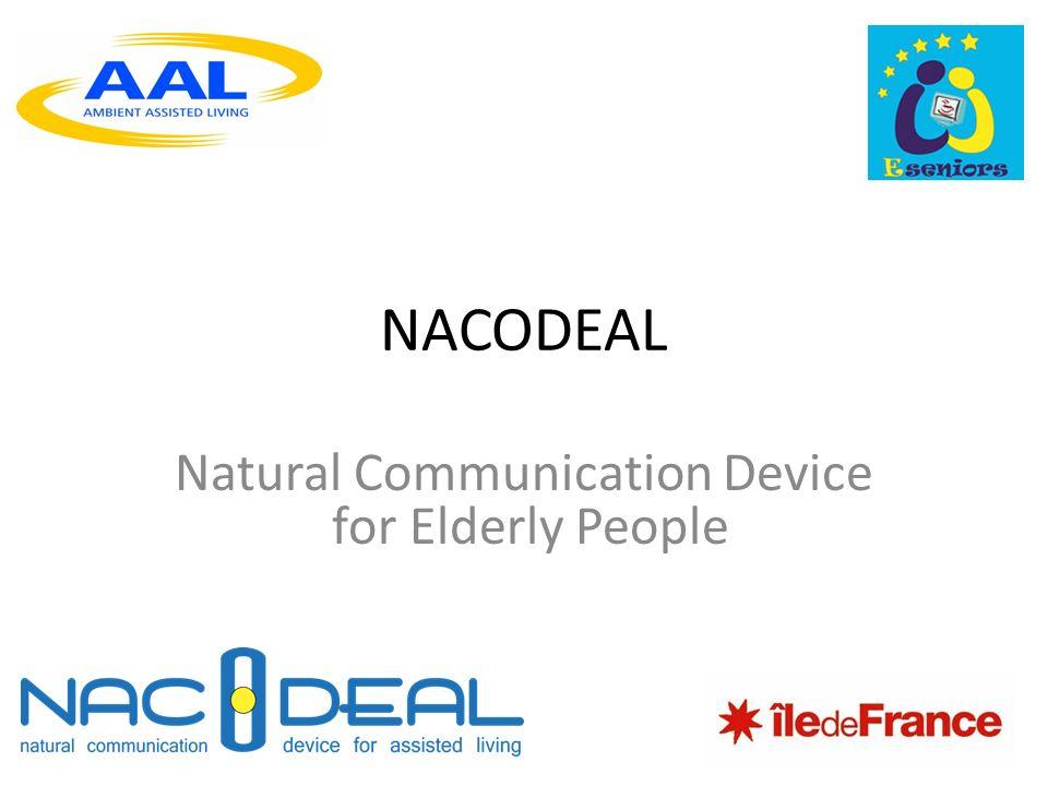 Le projet NACODEAL (1) Début du projet: octobre 2011 Objectifs du projet: assistance pour les activités domestiques quotidiennes afin de rendre les seniors plus autonomes malgré les effets de la perte de mémoire Comment.