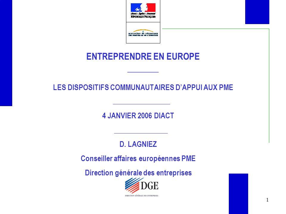 1 ENTREPRENDRE EN EUROPE _______ LES DISPOSITIFS COMMUNAUTAIRES DAPPUI AUX PME ________________ 4 JANVIER 2006 DIACT _______________ D.