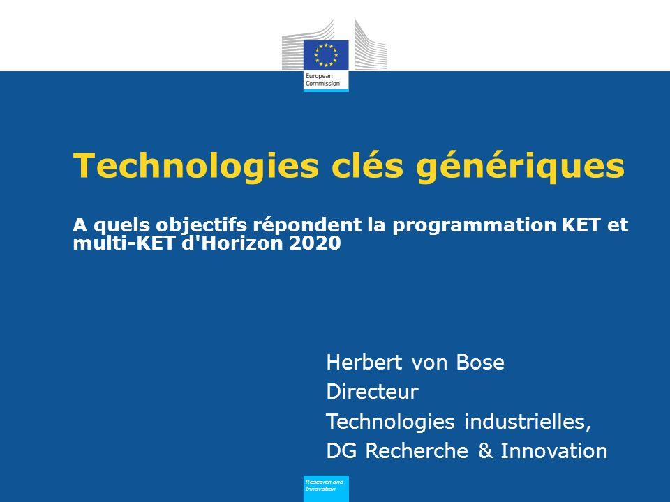 Research and Innovation Research and Innovation Technologies clés génériques A quels objectifs répondent la programmation KET et multi-KET d'Horizon 2