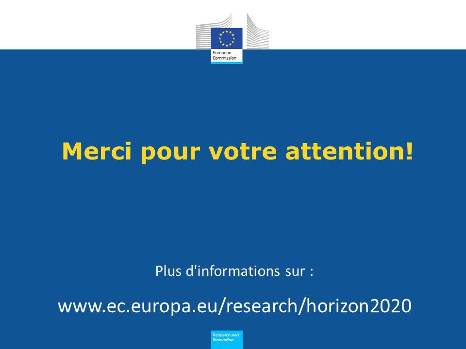 Research and Innovation Research and Innovation Merci pour votre attention! Plus d'informations sur : www.ec.europa.eu/research/horizon2020
