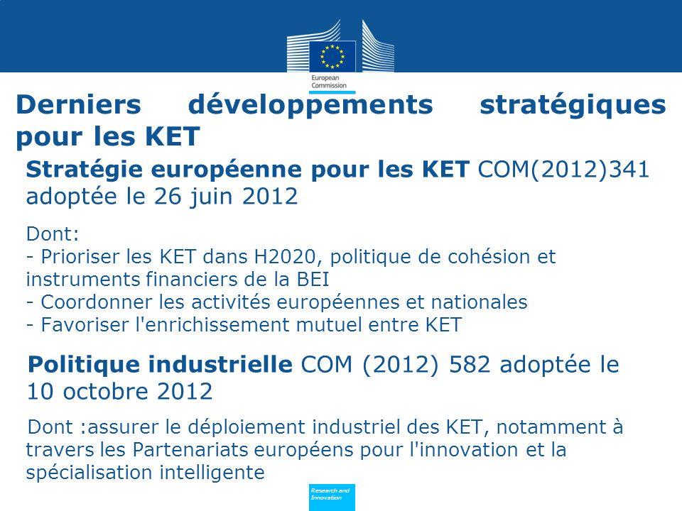 Policy Research and Innovation Research and Innovation Stratégie européenne pour les KET COM(2012)341 adoptée le 26 juin 2012 Dont: - Prioriser les KE