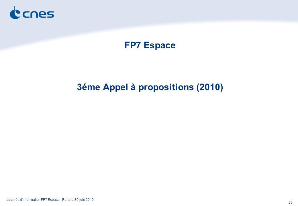 Journée d information FP7 Espace, Paris le 30 juin 2010 20 FP7 Espace 3éme Appel à propositions (2010)