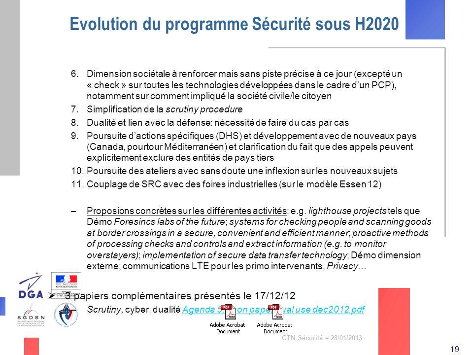 19 GTN Sécurité – 28/01/2013 Evolution du programme Sécurité sous H2020 6.Dimension sociétale à renforcer mais sans piste précise à ce jour (excepté u