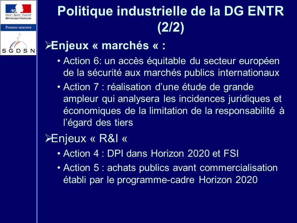 Politique industrielle de la DG ENTR (2/2) Enjeux « marchés « : Action 6: un accès équitable du secteur européen de la sécurité aux marchés publics in