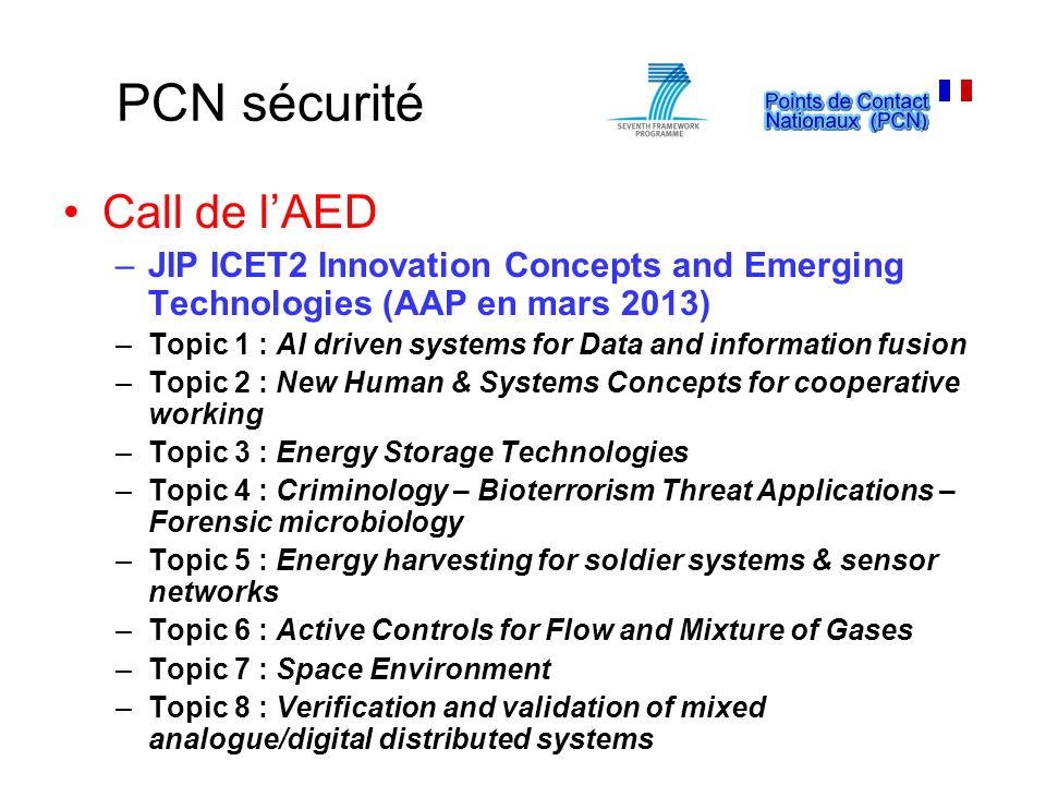 PCN sécurité Call de lAED –JIP ICET2 Innovation Concepts and Emerging Technologies (AAP en mars 2013) –Topic 1 : AI driven systems for Data and inform