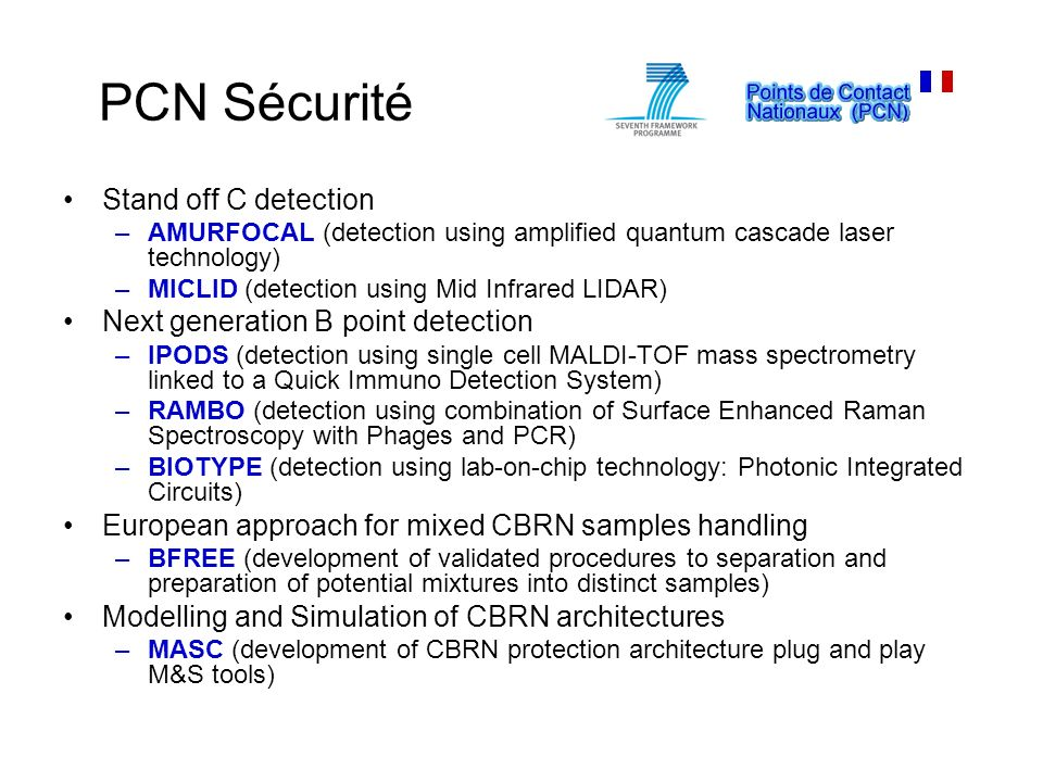PCN Sécurité Stand off C detection –AMURFOCAL (detection using amplified quantum cascade laser technology) –MICLID (detection using Mid Infrared LIDAR