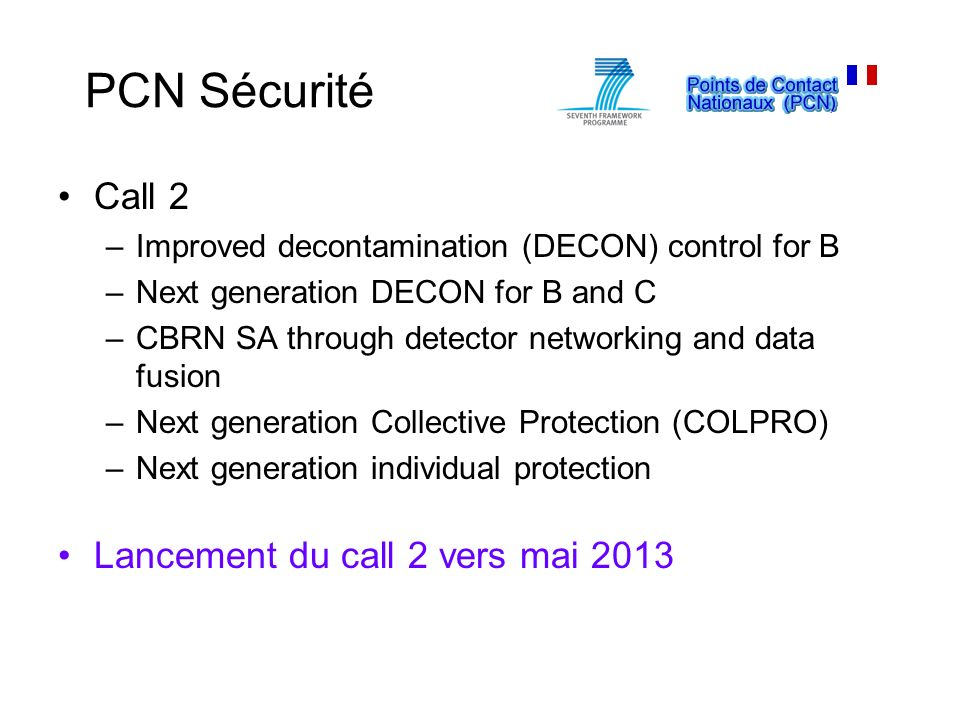 PCN Sécurité Call 2 –Improved decontamination (DECON) control for B –Next generation DECON for B and C –CBRN SA through detector networking and data f