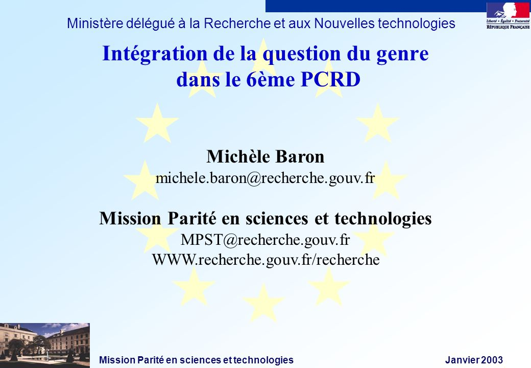 Mission Parité en sciences et technologies Janvier 2003 Ministère délégué à la Recherche et aux Nouvelles technologies Michèle Baron michele.baron@rec