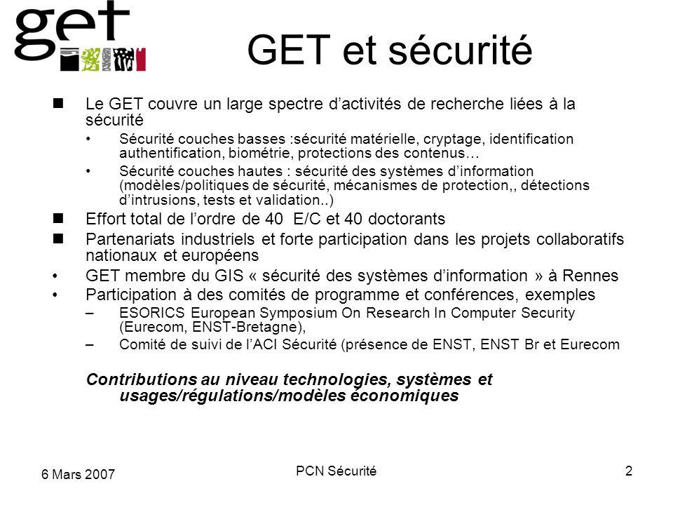 6 Mars 2007 PCN Sécurité2 GET et sécurité Le GET couvre un large spectre dactivités de recherche liées à la sécurité Sécurité couches basses :sécurité