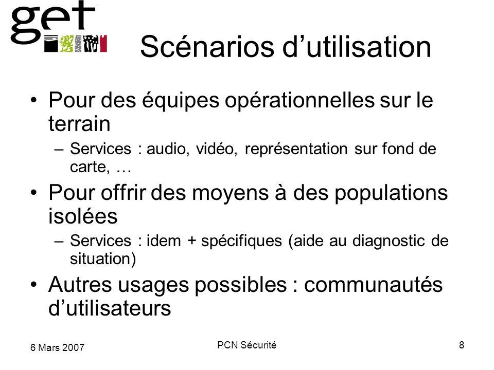 6 Mars 2007 PCN Sécurité8 Scénarios dutilisation Pour des équipes opérationnelles sur le terrain –Services : audio, vidéo, représentation sur fond de