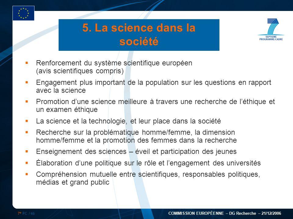 7 e PC /46 COMMISSION EUROPÉENNE – DG Recherche – 21/12/2006 5. La science dans la société Renforcement du système scientifique européen (avis scienti