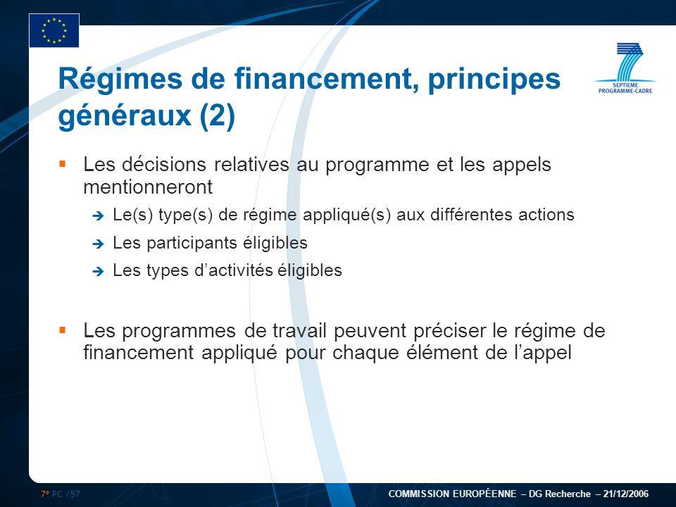 7 e PC /57 COMMISSION EUROPÉENNE – DG Recherche – 21/12/2006 Régimes de financement, principes généraux (2) Les d é cisions relatives au programme et