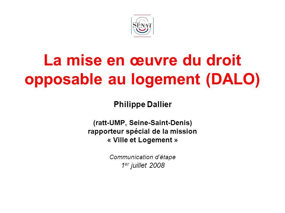 La mise en œuvre du droit opposable au logement (DALO) Philippe Dallier (ratt-UMP, Seine-Saint-Denis) rapporteur spécial de la mission « Ville et Loge