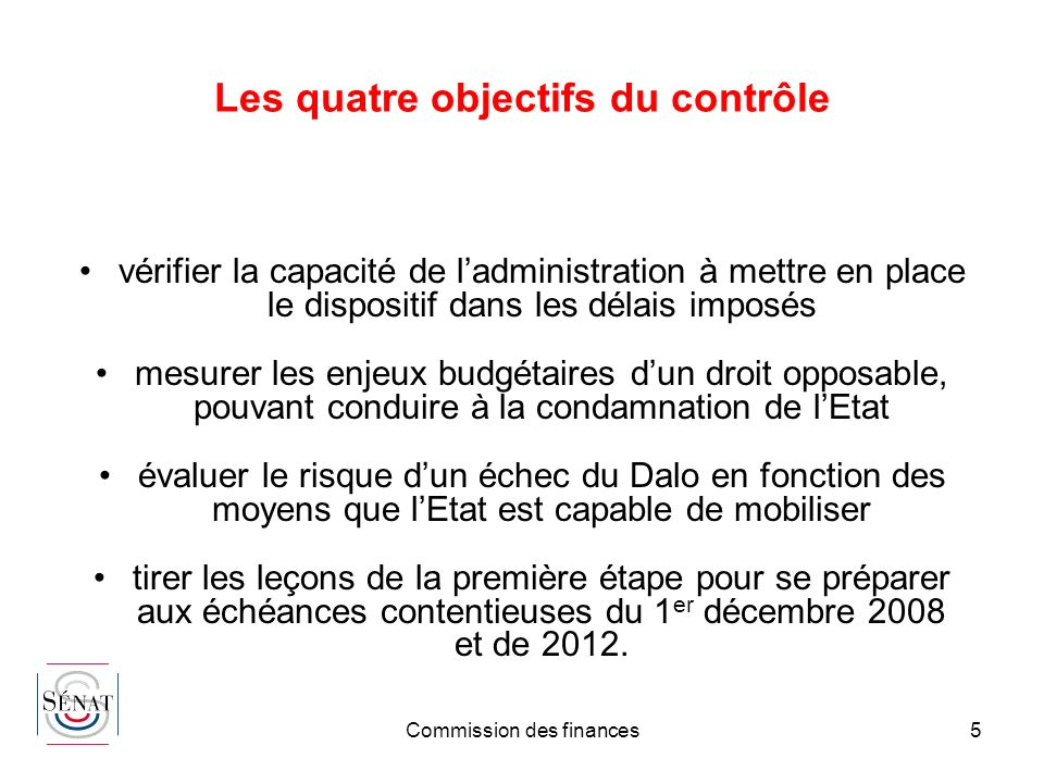 Commission des finances5 Les quatre objectifs du contrôle vérifier la capacité de ladministration à mettre en place le dispositif dans les délais impo