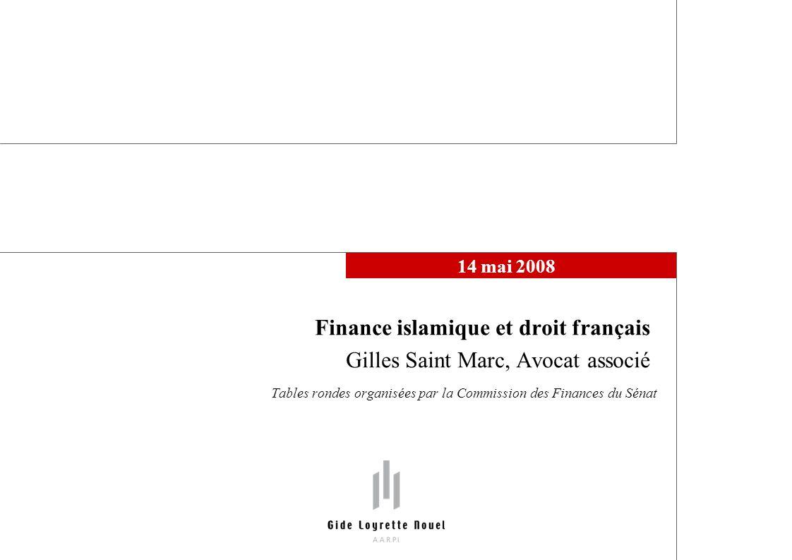 14 mai 2008 Finance islamique et droit français Gilles Saint Marc, Avocat associé Tables rondes organisées par la Commission des Finances du Sénat
