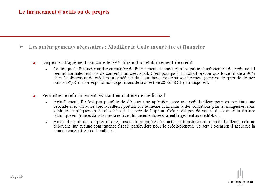 Page 16 Les aménagements nécessaires : Modifier le Code monétaire et financier Dispenser dagrément bancaire le SPV filiale dun établissement de crédit