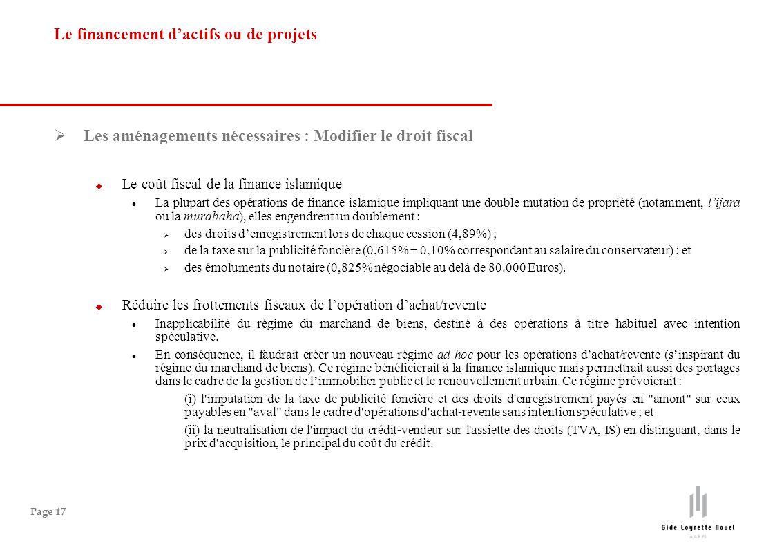 Page 17 Les aménagements nécessaires : Modifier le droit fiscal Le coût fiscal de la finance islamique La plupart des opérations de finance islamique
