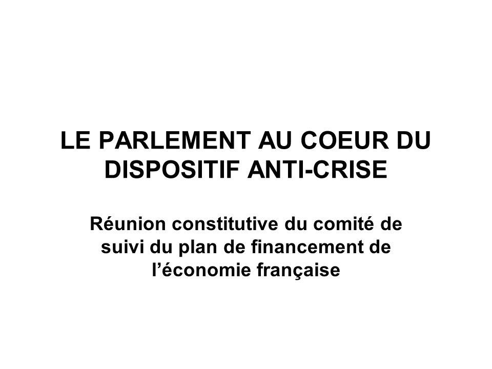 LE PARLEMENT AU COEUR DU DISPOSITIF ANTI-CRISE Réunion constitutive du comité de suivi du plan de financement de léconomie française