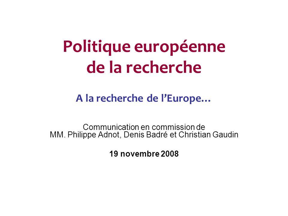 Politique européenne de la recherche A la recherche de lEurope… Communication en commission de MM.
