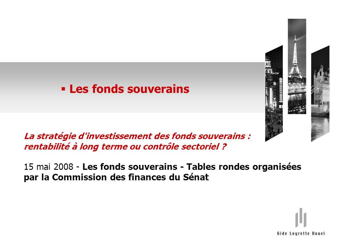 Les fonds souverains www.gide.com La stratégie d investissement des fonds souverains : rentabilité à long terme ou contrôle sectoriel .